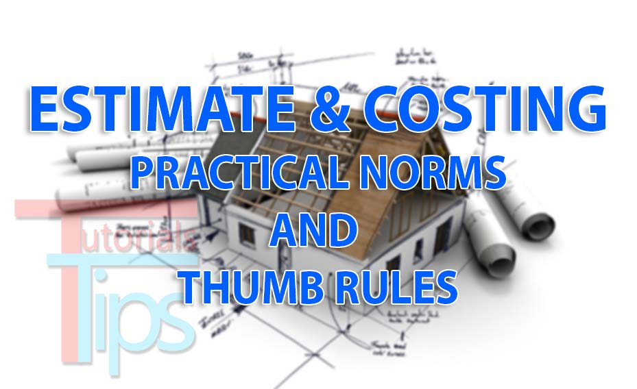 ESTIMATE & COSTING, PRACTICAL NORMS AND THUMB RULES -