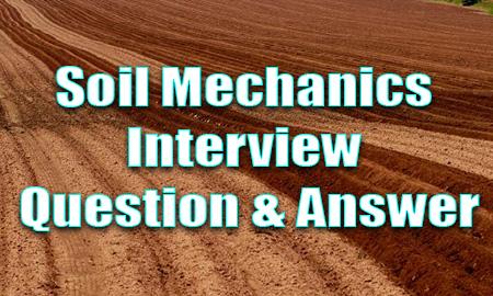 Soil Mechanics Interview Question & Answer